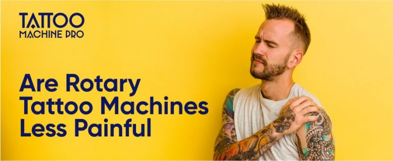 Are Rotary Tattoo Machines Less Painful Expert's Opinion