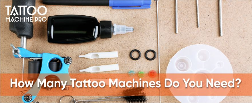 How Many Tattoo Machines Do You Need? Detailed Guide