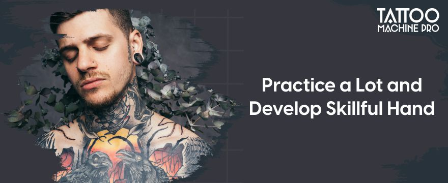 Practice a Lot and Develop Skillful Hand