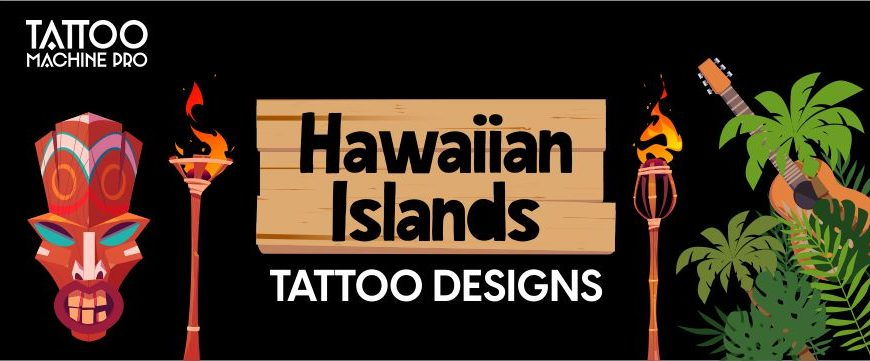 Trending Hawaiian Islands Tattoo Designs with Meanings